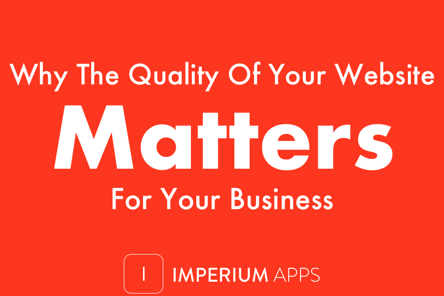 Why the Quality of Your Website Is Important for Your Business