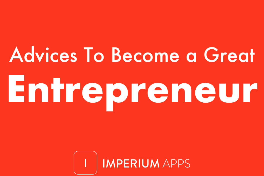 Advices to Become a Great Entrepreneur