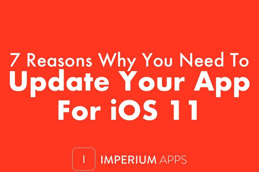 7 Reasons Why You Need To Update Your App For iOS 11
