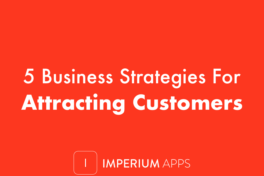 5 Business Strategies For Attracting Customers
