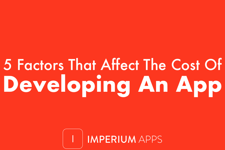 5 Factors That Affect The Cost Of Developing An App