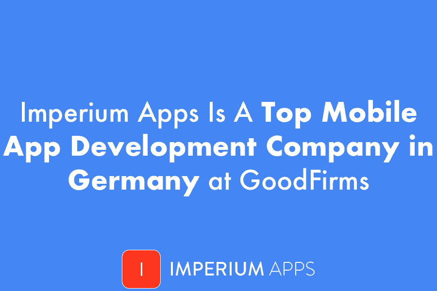Imperium Apps Ups the Game being a Top Mobile App Development Company in Germany at GoodFirms