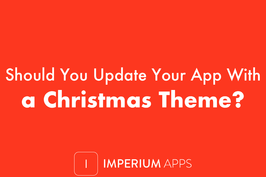 Should You Update Your App With Christmas Theme?