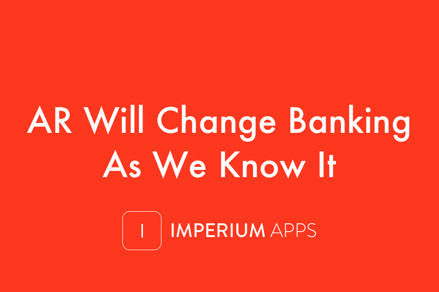 AR Will Change Banking As We Know It