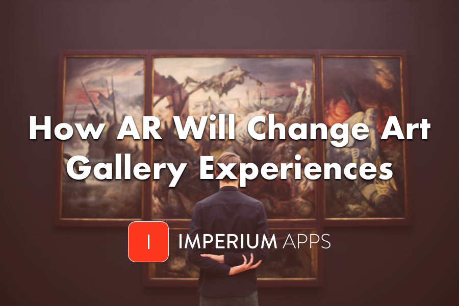 How AR Will Change Art Gallery Experiences